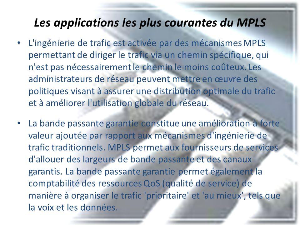 Les applications les plus courantes du MPLS L'ingénierie de trafic est activée par des mécanismes MPLS permettant de diriger le trafic via un chemin s