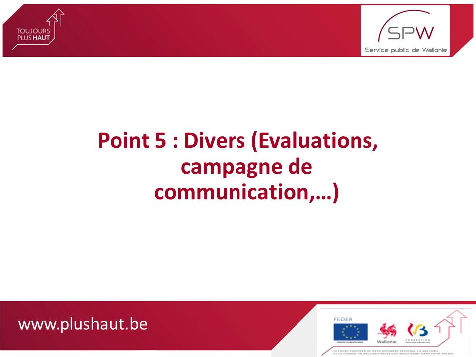 www.plushaut.be Point 5 : Divers (Evaluations, campagne de communication,…)