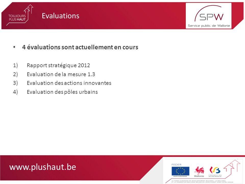 www.plushaut.be 4 évaluations sont actuellement en cours 1)Rapport stratégique 2012 2)Evaluation de la mesure 1.3 3)Evaluation des actions innovantes