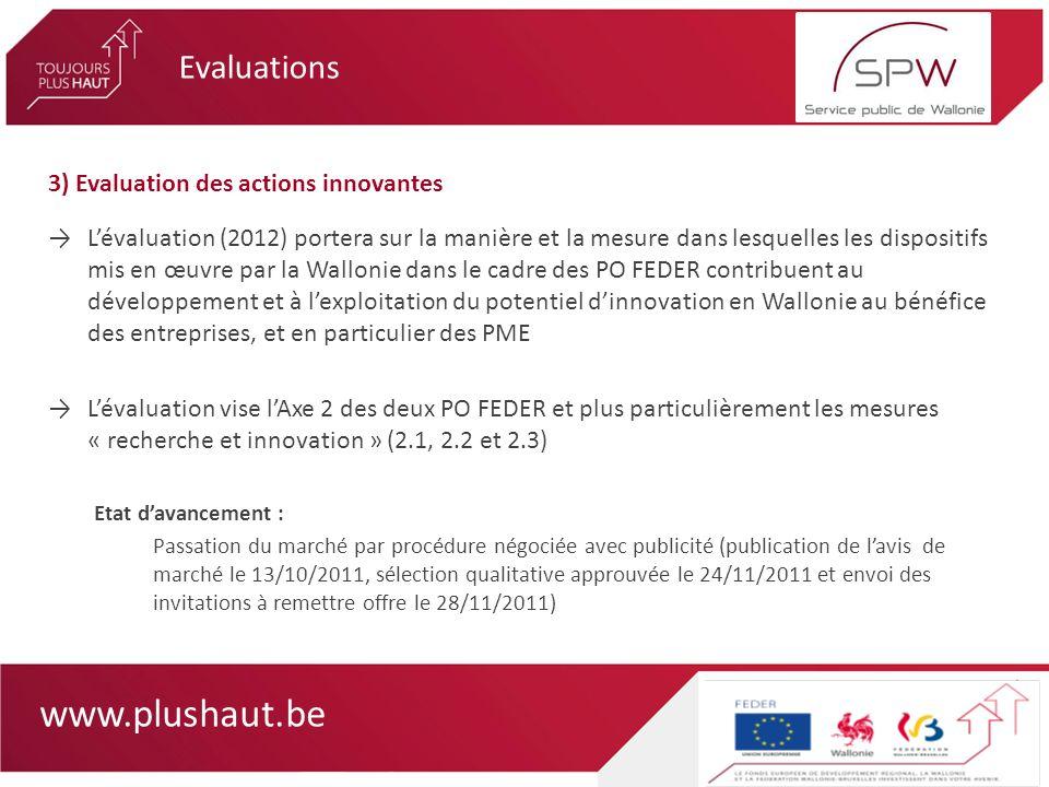 www.plushaut.be 3) Evaluation des actions innovantes Lévaluation (2012) portera sur la manière et la mesure dans lesquelles les dispositifs mis en œuv
