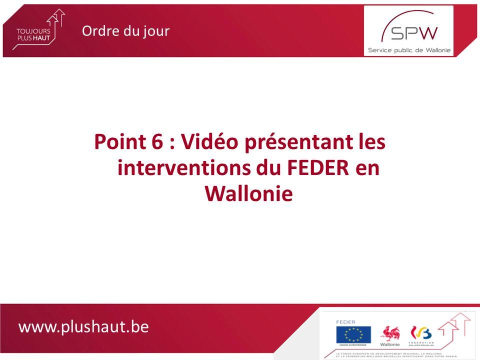 www.plushaut.be Ordre du jour Point 6 : Vidéo présentant les interventions du FEDER en Wallonie