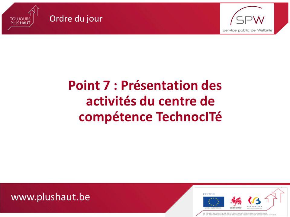 www.plushaut.be Ordre du jour Point 7 : Présentation des activités du centre de compétence TechnocITé