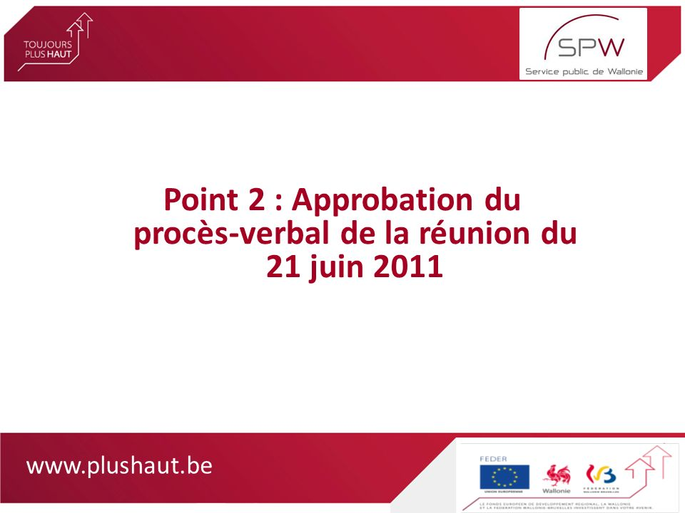 www.plushaut.be Point 2 : Approbation du procès-verbal de la réunion du 21 juin 2011