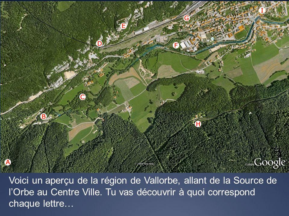 Voici un aperçu de la région de Vallorbe, allant de la Source de lOrbe au Centre Ville. Tu vas découvrir à quoi correspond chaque lettre…