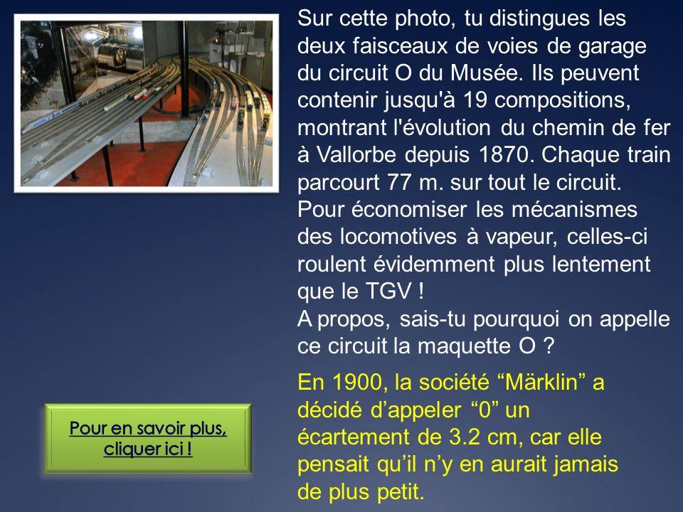 En 1900, la société Märklin a décidé dappeler 0 un écartement de 3.2 cm, car elle pensait quil ny en aurait jamais de plus petit. Sur cette photo, tu