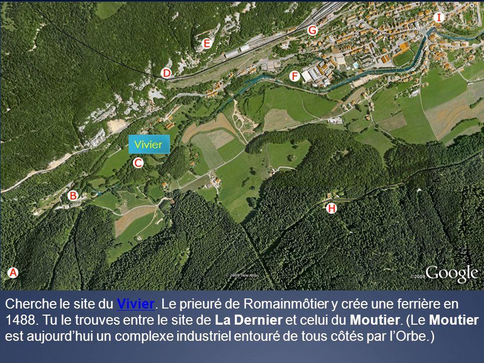 Vivier Cherche le site du Vivier. Le prieuré de Romainmôtier y crée une ferrière en 1488. Tu le trouves entre le site de La Dernier et celui du Moutie