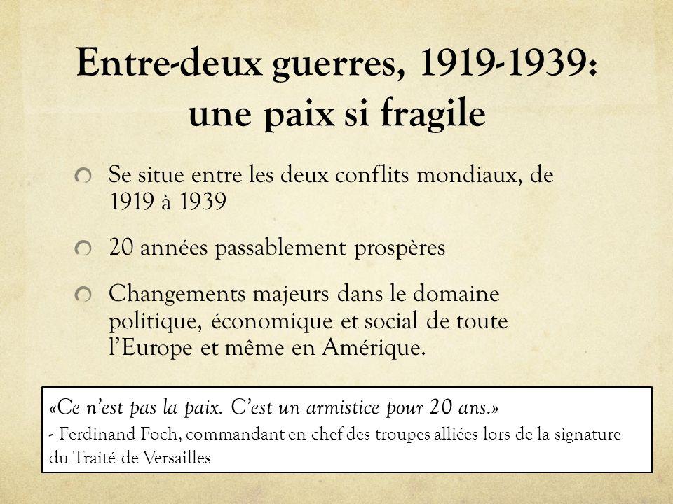 Entre-deux guerres, 1919-1939: une paix si fragile Se situe entre les deux conflits mondiaux, de 1919 à 1939 20 années passablement prospères Changeme