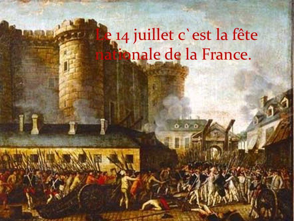 Le 14 juillet c`est la fête nationale de la France.