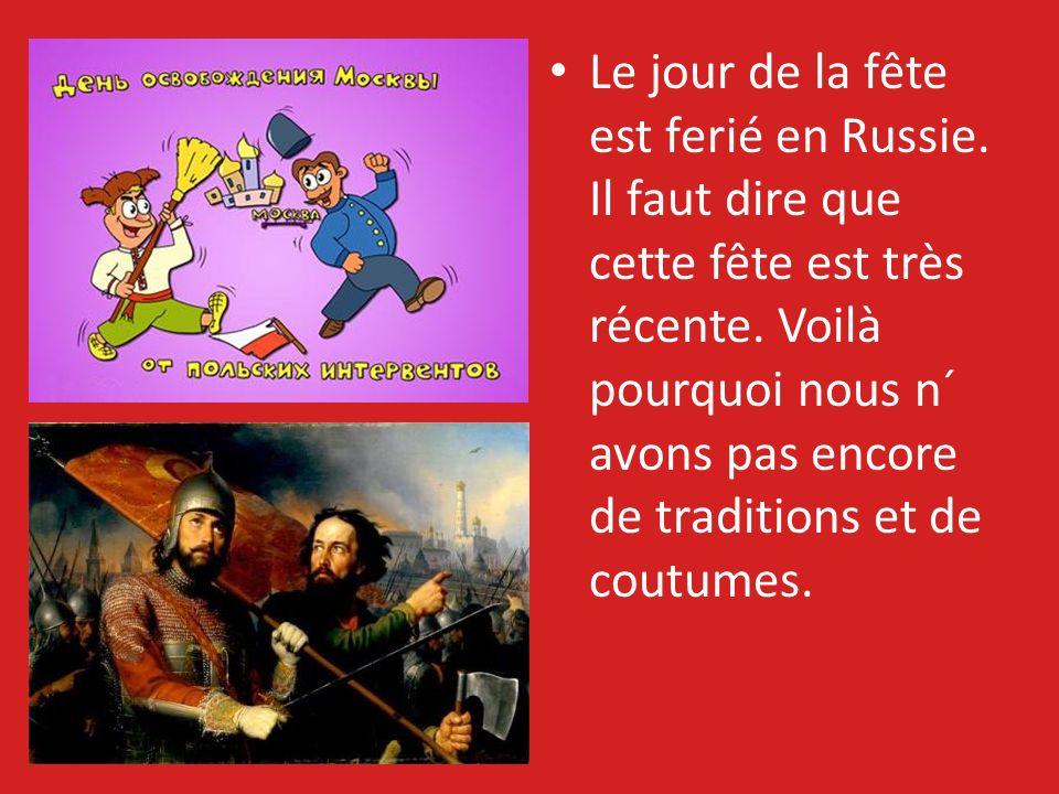 Le jour de la fête est ferié en Russie. Il faut dire que cette fête est très récente.