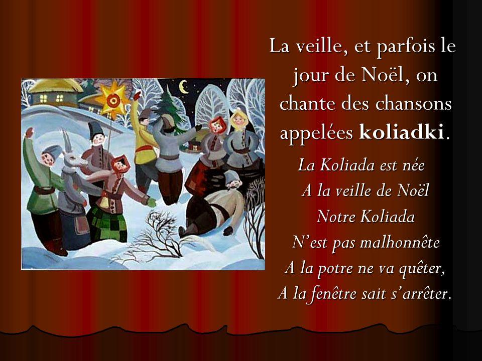 La veille, et parfois le jour de Noël, on chante des chansons appelées koliadki.