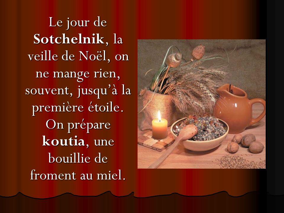 Le jour de Sotchelnik, la veille de Noël, on ne mange rien, souvent, jusquà la première étoile.