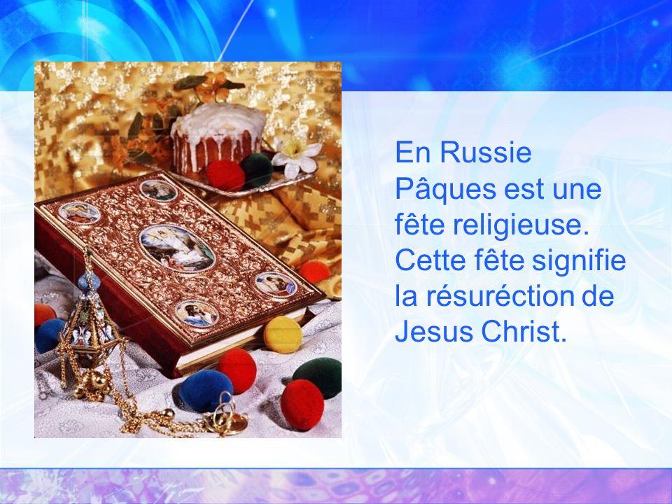 En Russie Pâques est une fête religieuse. Cette fête signifie la résuréction de Jesus Christ.
