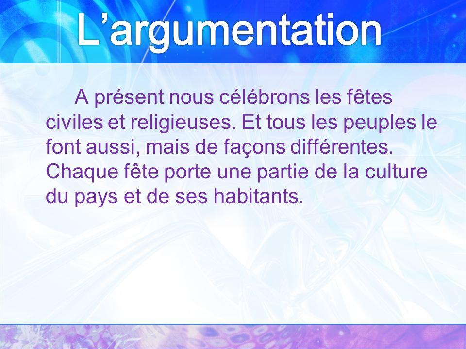 A présent nous célébrons les fêtes civiles et religieuses.