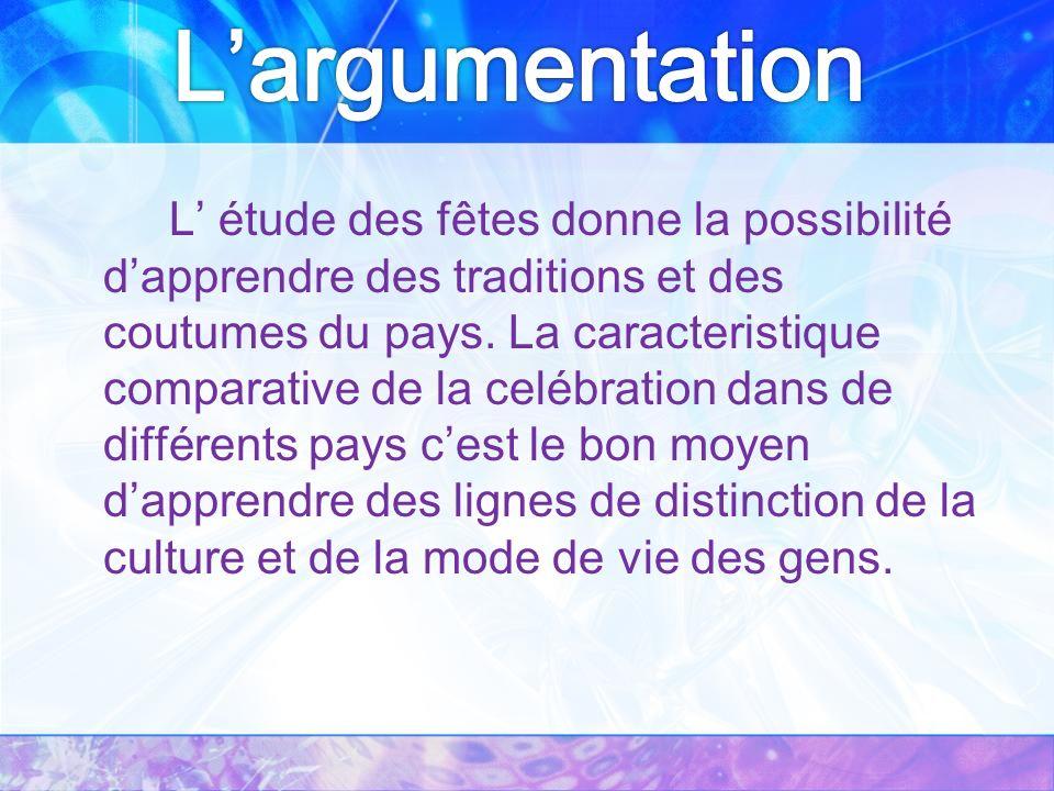 L étude des fêtes donne la possibilité dapprendre des traditions et des coutumes du pays.