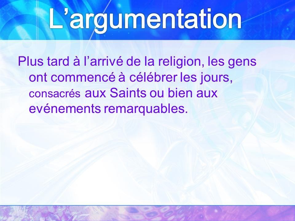 Plus tard à larrivé de la religion, les gens ont commencé à célébrer les jours, consacrés aux Saints ou bien aux evénements remarquables.