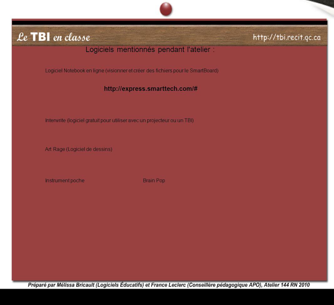 Logiciels mentionnés pendant l'atelier : Interwrite (logiciel gratuit pour utiliser avec un projecteur ou un TBI) Art Rage (Logiciel de dessins) Brain