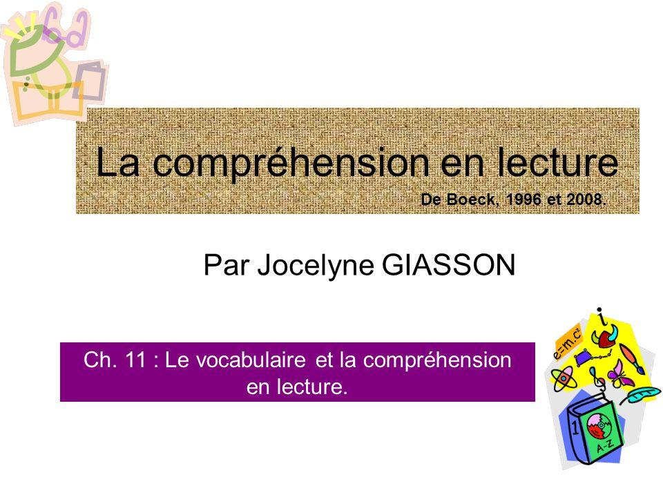 La compréhension en lecture Par Jocelyne GIASSON Ch. 11 : Le vocabulaire et la compréhension en lecture. De Boeck, 1996 et 2008.