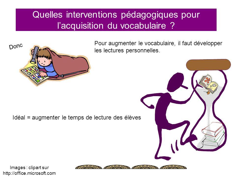Quelles interventions pédagogiques pour lacquisition du vocabulaire ? Pour augmenter le vocabulaire, il faut développer les lectures personnelles. Idé