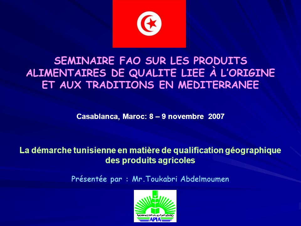 SEMINAIRE FAO SUR LES PRODUITS ALIMENTAIRES DE QUALITE LIEE À LORIGINE ET AUX TRADITIONS EN MEDITERRANEE Casablanca, Maroc: 8 – 9 novembre 2007 La dém