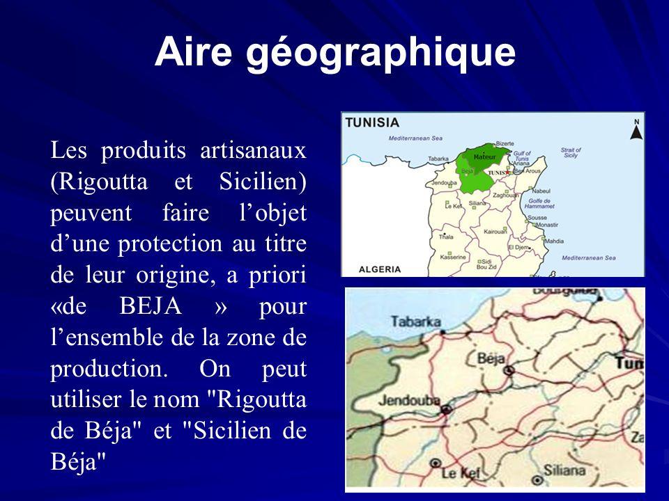 Aire géographique Les produits artisanaux (Rigoutta et Sicilien) peuvent faire lobjet dune protection au titre de leur origine, a priori «de BEJA » po