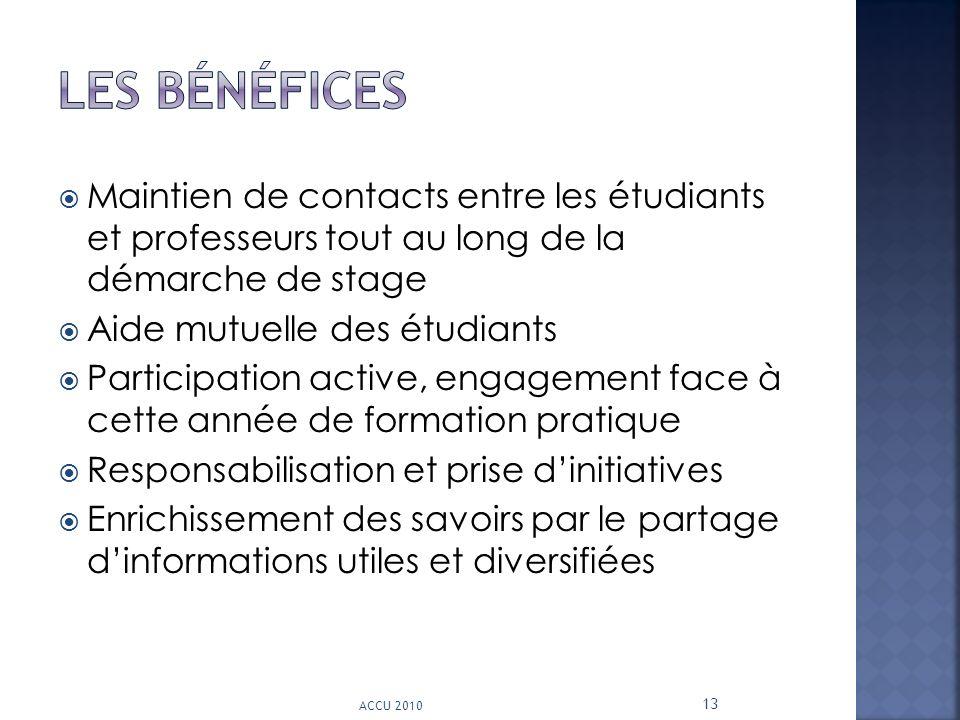 Maintien de contacts entre les étudiants et professeurs tout au long de la démarche de stage Aide mutuelle des étudiants Participation active, engagem