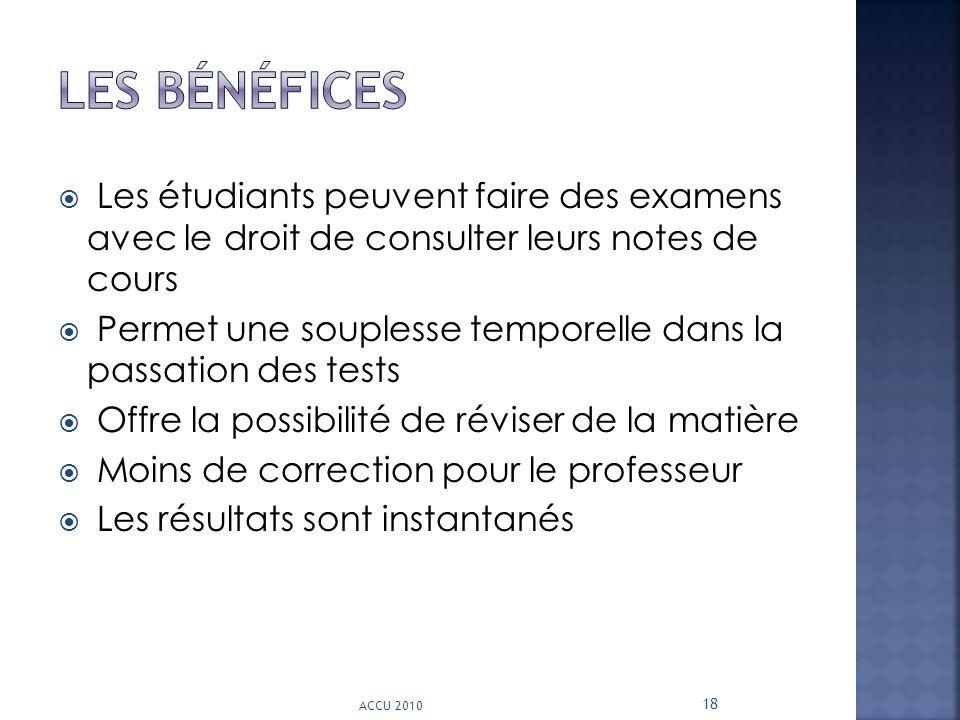 Les étudiants peuvent faire des examens avec le droit de consulter leurs notes de cours Permet une souplesse temporelle dans la passation des tests Of