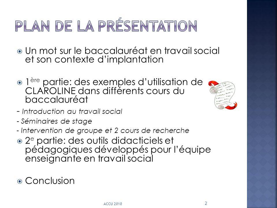Un mot sur le baccalauréat en travail social et son contexte dimplantation 1 ère partie: des exemples dutilisation de CLAROLINE dans différents cours