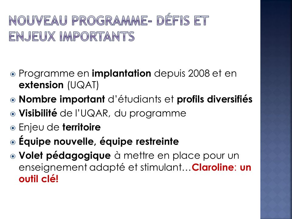 Programme en implantation depuis 2008 et en extension (UQAT) Nombre important détudiants et profils diversifiés Visibilité de lUQAR, du programme Enje