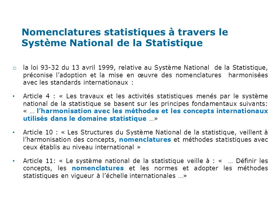 Le dispositif national actuel des nomenclatures dactivités et des produits est formé par: La Nomenclature dActivités Tunisienne de 1996 (NAT): construite sur la base de la NACE Rév.1 de 1990 de lUE elle-même dérivée de la CITI Rév.3 de lONU finalisée en 1989.