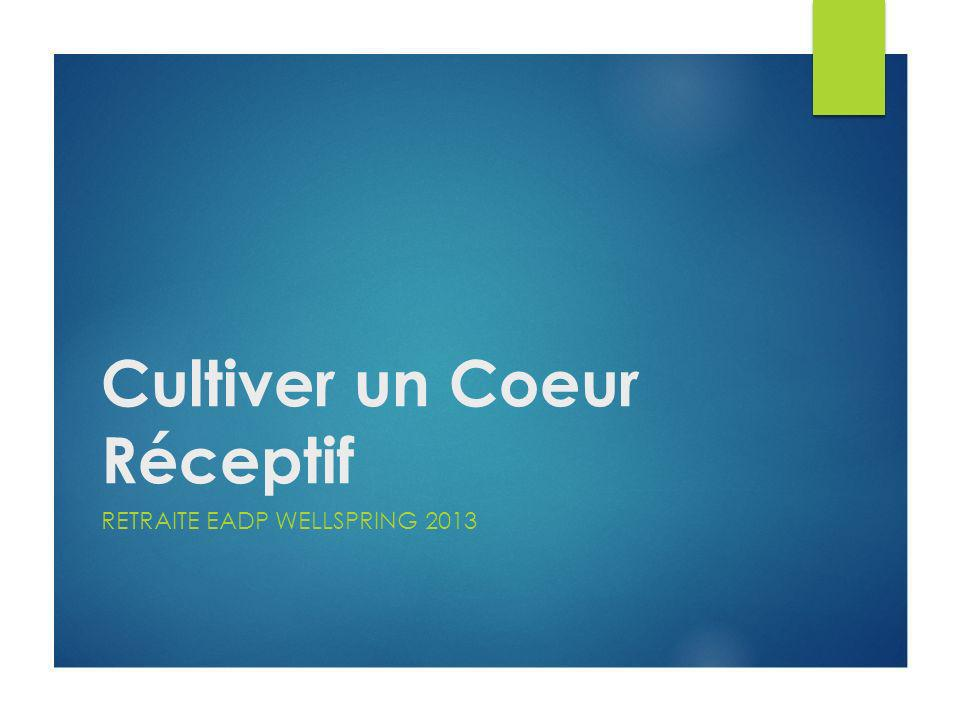 Cultiver un Coeur Réceptif RETRAITE EADP WELLSPRING 2013