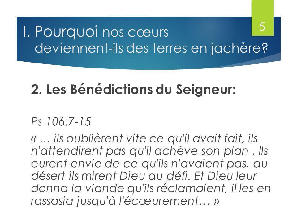2. Les Bénédictions du Seigneur: Ps 106:7-15 « … ils oublièrent vite ce qu'il avait fait, ils n'attendirent pas qu'il achève son plan. Ils eurent envi