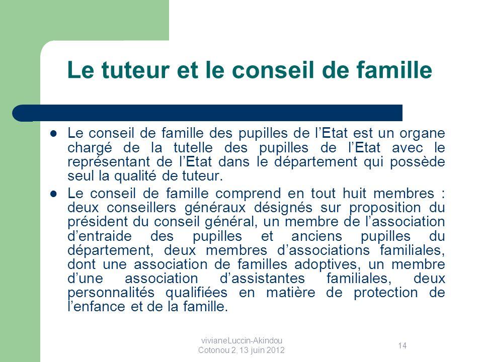 Le tuteur et le conseil de famille Le conseil de famille des pupilles de lEtat est un organe chargé de la tutelle des pupilles de lEtat avec le représentant de lEtat dans le département qui possède seul la qualité de tuteur.