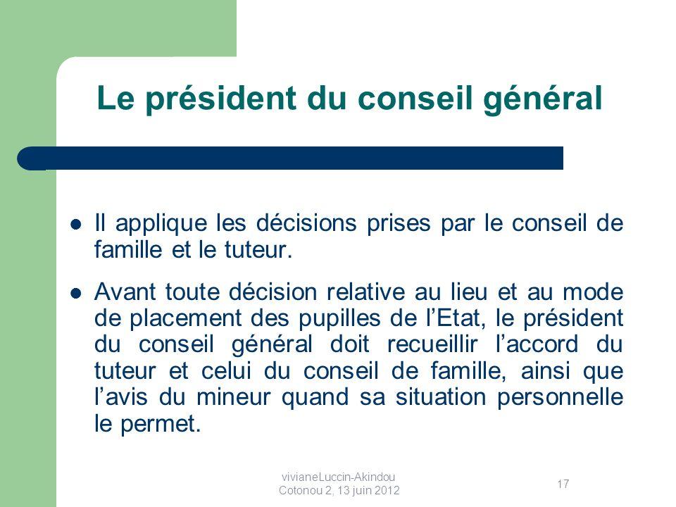 Le président du conseil général Il applique les décisions prises par le conseil de famille et le tuteur.