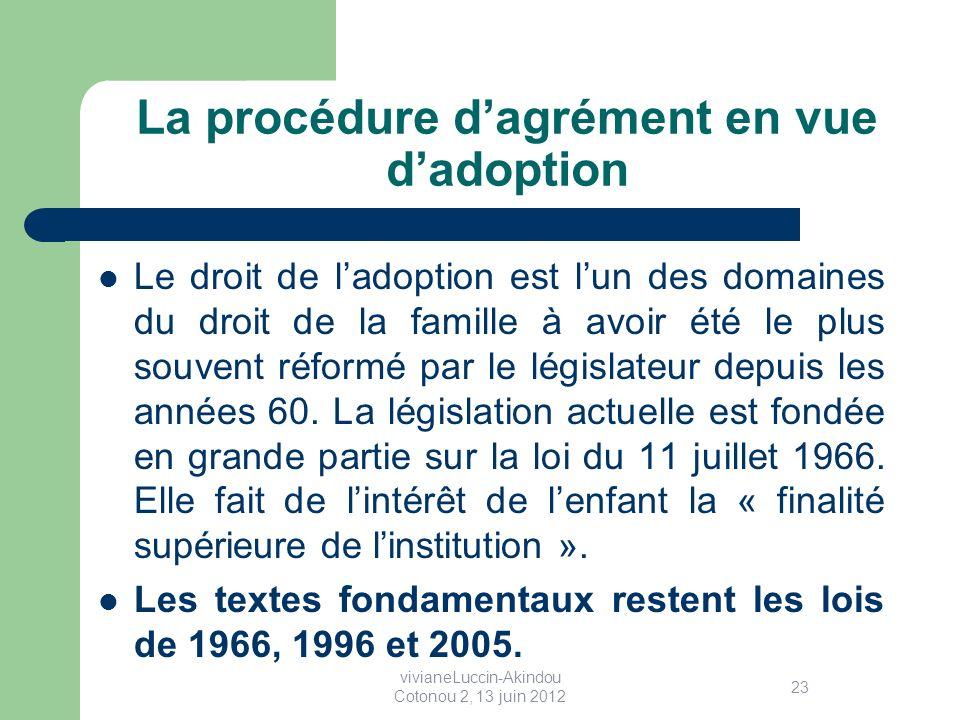 La procédure dagrément en vue dadoption Le droit de ladoption est lun des domaines du droit de la famille à avoir été le plus souvent réformé par le législateur depuis les années 60.