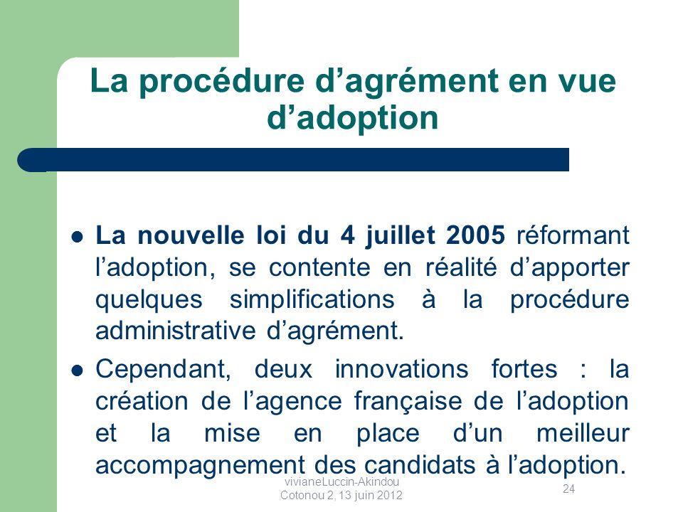 La procédure dagrément en vue dadoption La nouvelle loi du 4 juillet 2005 réformant ladoption, se contente en réalité dapporter quelques simplifications à la procédure administrative dagrément.