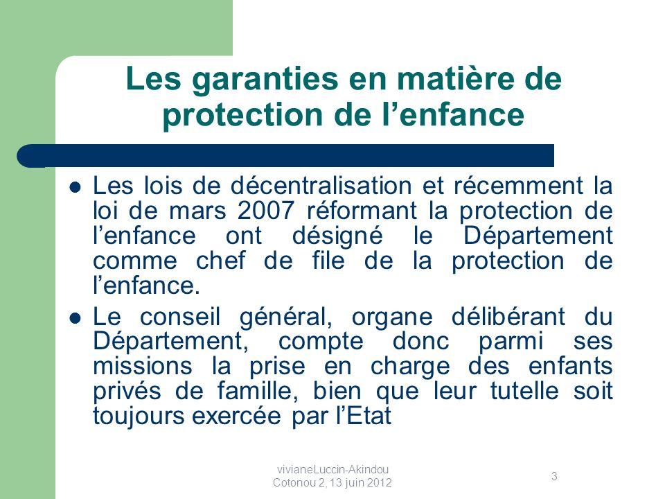 Les garanties en matière de protection de lenfance Les lois de décentralisation et récemment la loi de mars 2007 réformant la protection de lenfance ont désigné le Département comme chef de file de la protection de lenfance.