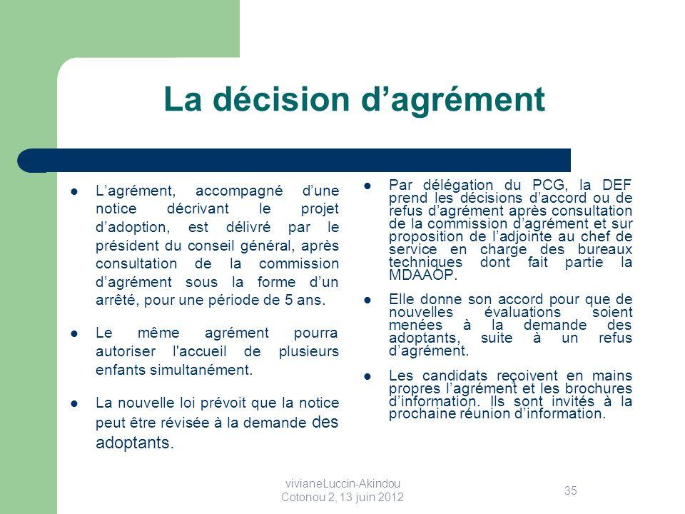 La décision dagrément Lagrément, accompagné dune notice décrivant le projet dadoption, est délivré par le président du conseil général, après consultation de la commission dagrément sous la forme dun arrêté, pour une période de 5 ans.