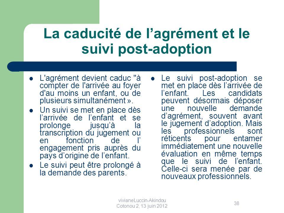 La caducité de lagrément et le suivi post-adoption L agrément devient caduc à compter de l arrivée au foyer d au moins un enfant, ou de plusieurs simultanément ».