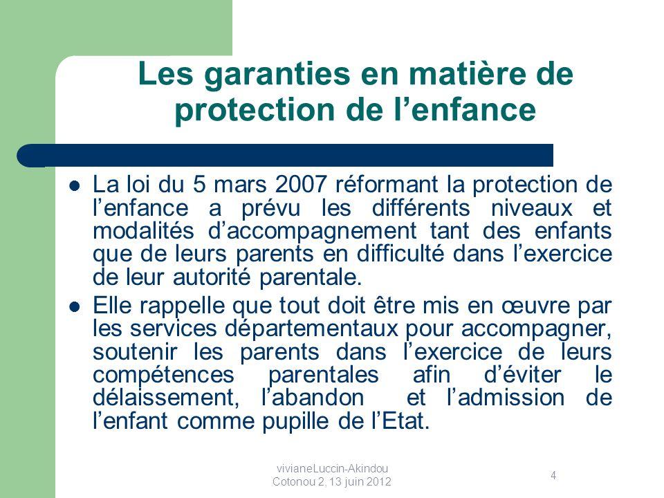 Les garanties en matière de protection de lenfance La loi du 5 mars 2007 réformant la protection de lenfance a prévu les différents niveaux et modalités daccompagnement tant des enfants que de leurs parents en difficulté dans lexercice de leur autorité parentale.