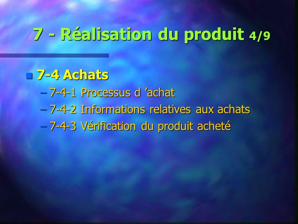 7 - Réalisation du produit 4/9 n 7-4 Achats –7-4-1 Processus d achat –7-4-2 Informations relatives aux achats –7-4-3 Vérification du produit acheté