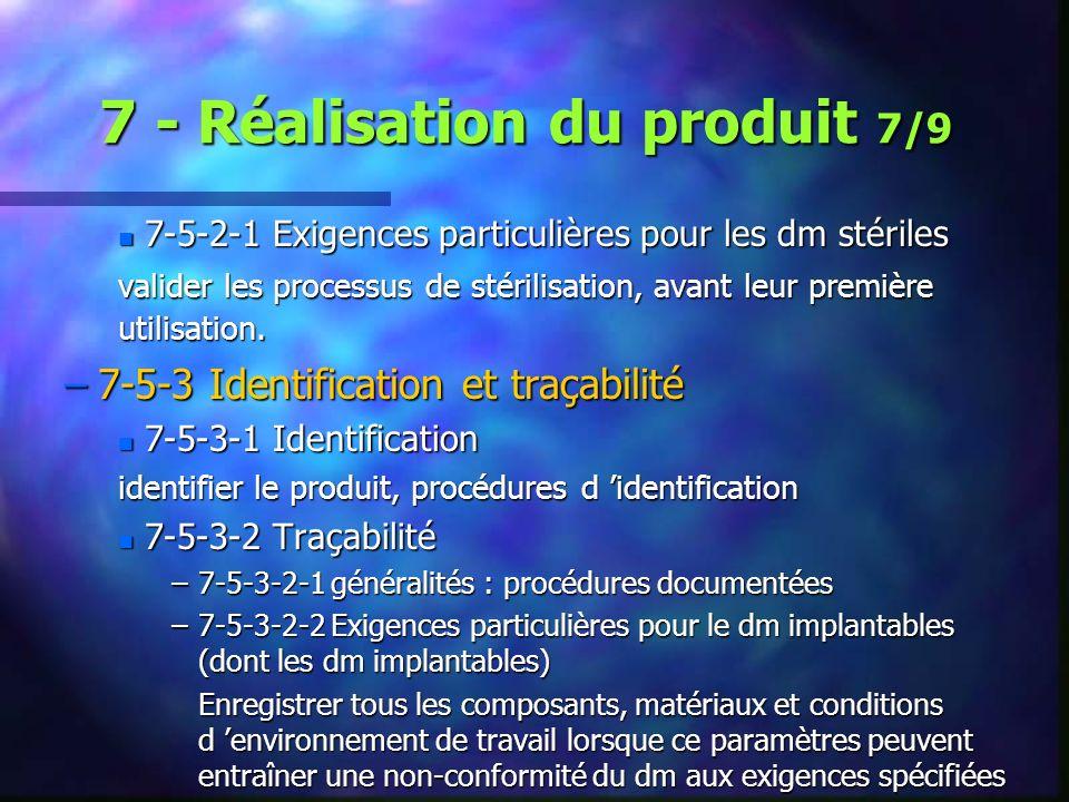 7 - Réalisation du produit 7/9 n 7-5-2-1 Exigences particulières pour les dm stériles valider les processus de stérilisation, avant leur première utilisation.