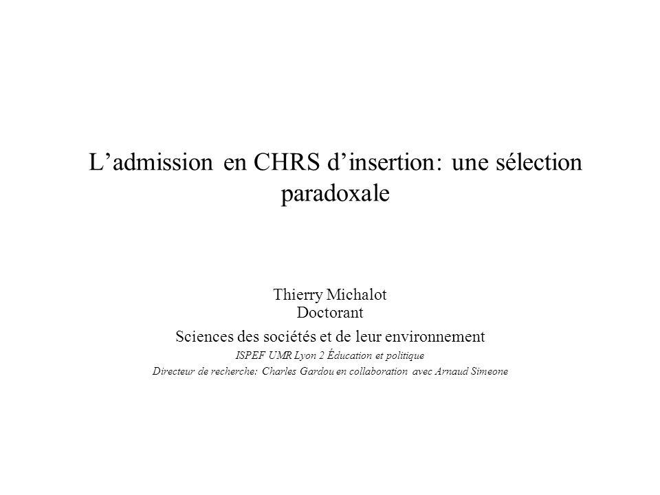 Ladmission en CHRS dinsertion: une sélection paradoxale Thierry Michalot Doctorant Sciences des sociétés et de leur environnement ISPEF UMR Lyon 2 Édu