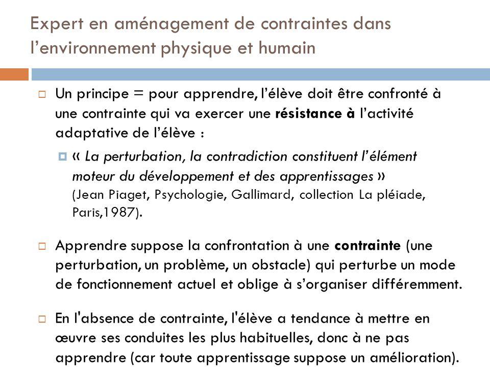 Expert en guidage de lactivité de lélève Manipuler des variables didactiques pour régler la contrainte et le niveau de sollicitation des ressources (difficulté, complexité, intensité, perception du risque).