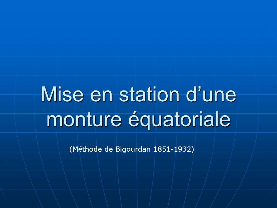 Mise en station dune monture équatoriale (Méthode de Bigourdan 1851-1932)