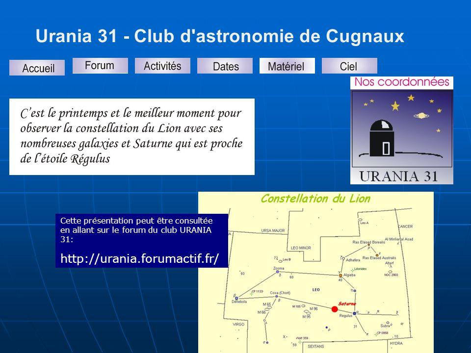 Urania 31 - Club d astronomie de Cugnaux Cette présentation peut être consultée en allant sur le forum du club URANIA 31: http://urania.forumactif.fr/