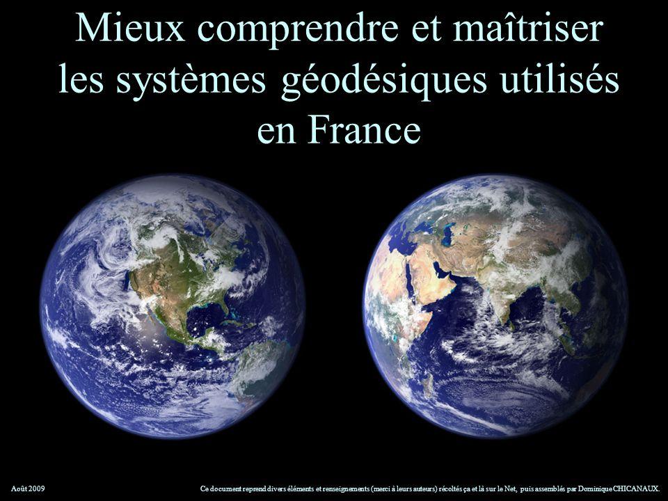 Mieux comprendre et maîtriser les systèmes géodésiques utilisés en France Ce document reprend divers éléments et renseignements (merci à leurs auteurs