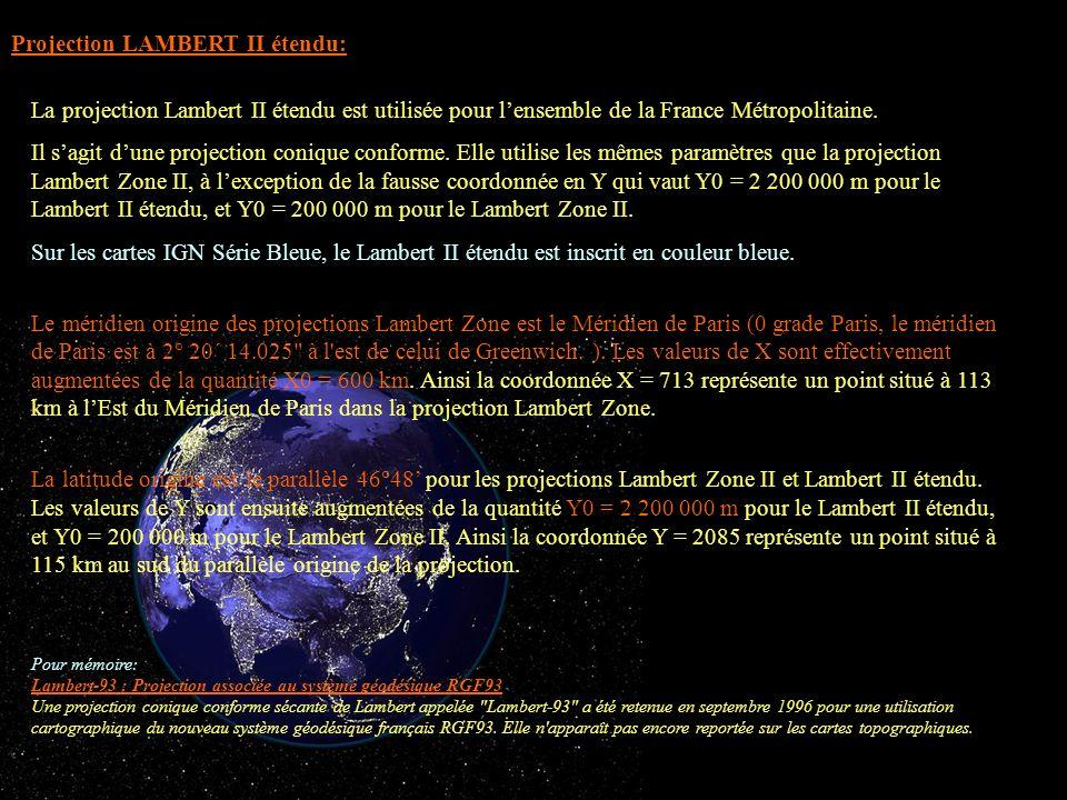 La projection Lambert II étendu est utilisée pour lensemble de la France Métropolitaine. Il sagit dune projection conique conforme. Elle utilise les m