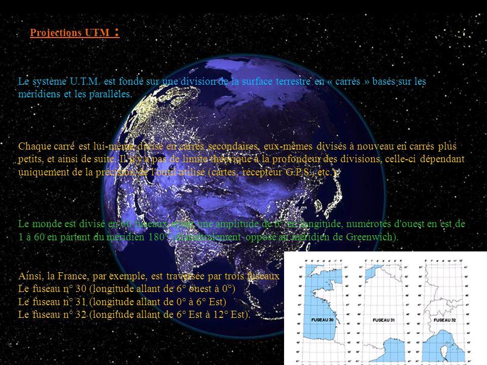 Projections UTM : Le système U.T.M. est fondé sur une division de la surface terrestre en « carrés » basés sur les méridiens et les parallèles. Chaque