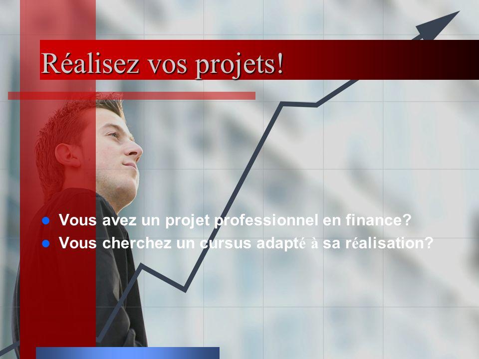 Réalisez vos projets. Vous avez un projet professionnel en finance.