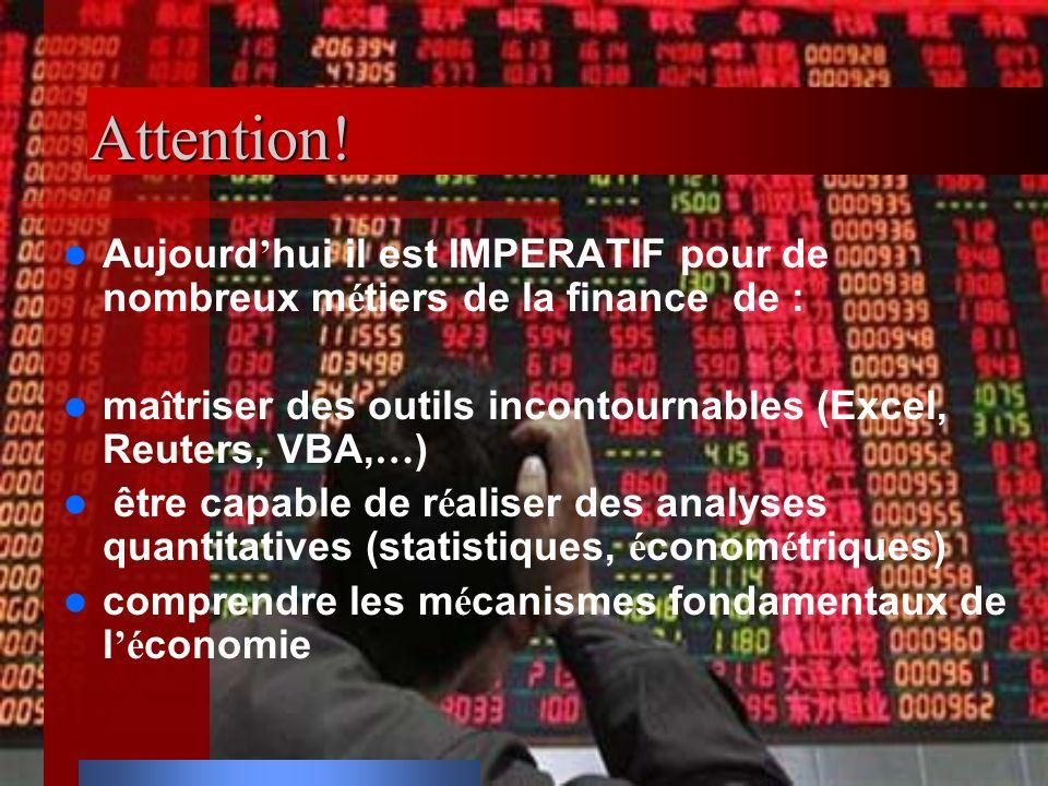 Attention! Aujourd hui il est IMPERATIF pour de nombreux m é tiers de la finance de : ma î triser des outils incontournables (Excel, Reuters, VBA, … )